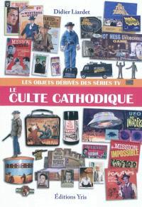 Le culte cathodique : les objets dérivés des séries TV