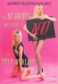 Les blondes mettent à nu la télé-réalité