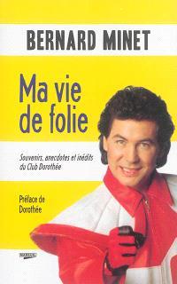 Ma vie de folie : souvenirs, anecdotes et inédits du Club Dorothée