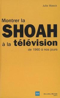 Montrer la Shoah à la télévision, de 1960 à nos jours