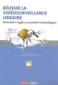 Réussir la vidéosurveillance urbaine : nouvelles règles, nouvelles technologies