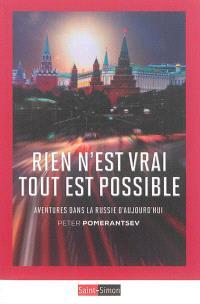 Rien n'est vrai, tout est possible : aventures dans la Russie d'aujourd'hui