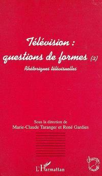 Télévision : questions de formes. Volume 2, Rhétoriques télévisuelles : actes du colloque d'Aix-en-Provence 18-19 mai 2000