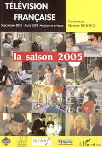 Télévision française : la saison 2005 : une analyse critique des programmes du 1er septembre 2003 au 31 août 2004