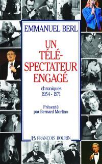 Un Téléspectateur engagé : chroniques de télévision, 1954-1971