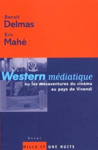 Western médiatique : ou les mésaventures du cinéma français au pays de Vivendi