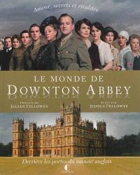 Le monde de Downton Abbey : amour, secrets et rivalités : derrière les portes du manoir anglais