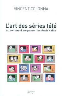 L'art des séries télé : ou comment supasser les Américains