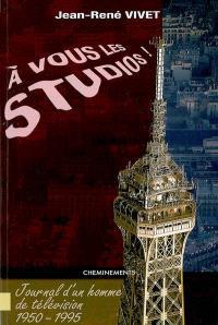 A vous les studios ! : journal d'un homme de télévision, 1950-1995