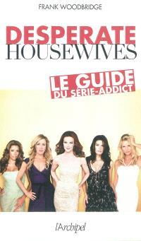 Desesperate housewives : le guide du série-addict