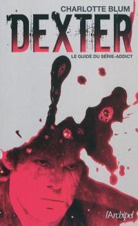 Dexter : le guide du série-addict