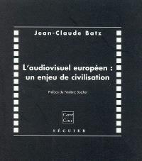 L'audiovisuel européen : un enjeu de civilisation