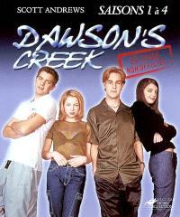 Le guide non autorisé et non officiel de Dawson's creek : saisons 1 à 4