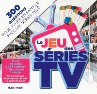 Le jeu des séries TV : 300 questions pour jouer en famille avec les séries télé