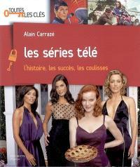 Les séries télé : l'histoire, les succès, les coulisses