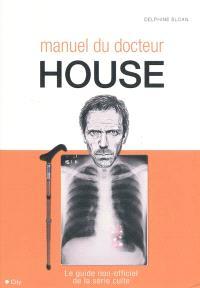 Manuel du Dr House : le guide non-officiel de la série culte