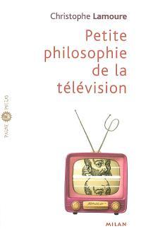 Petite philosophie de la télévision