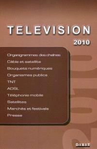 Télévision 2010 : organigrammes des chaînes, câble et satellite, bouquets numériques, organismes publics, TNT, ADSL, téléphonie mobile, satellites, marchés et festivals, presse