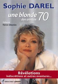 Une blonde des années 70 : révélations, indiscrétions et autres aventures...