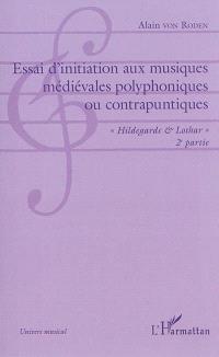 Essai d'initiation aux musiques médiévales polyphoniques ou contrapuntiques. Volume 2, Hildegarde & Lothar