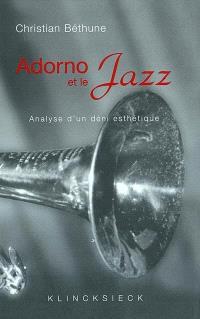 Adorno et le jazz : analyse d'un déni esthétique