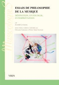 Essais de philosophie de la musique : définition, ontologie, interprétation