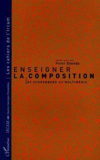 Enseigner la composition : de Schoenberg au multimédia