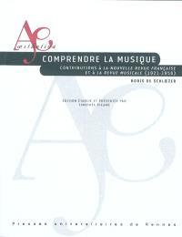 Comprendre la musique : contributions à la Nouvelle Revue française et à la Revue musicale (1921-1956)