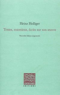 Heinz Holliger : entretiens, textes, écrits sur son oeuvre