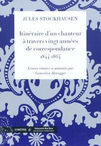 Itinéraire d'un chanteur à travers vingt années de correspondance, 1844-1864
