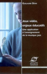 Jeux vidéo, enjeux éducatifs : une application à l'enseignement de la musique jazz