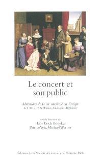 Le concert et son public : mutations de la vie musicale en Europe de 1780 à 1914 (France, Allemagne, Angleterre)