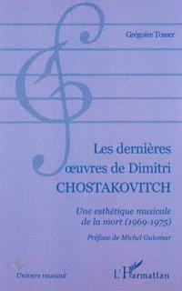 Les dernières oeuvres de Dimitri Chostakovitch : une esthétique musicale de la mort (1969-1975)