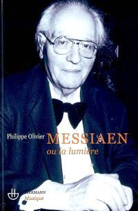 Olivier Messiaen ou La lumière : essai