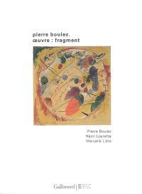 Pierre Boulez : oeuvre-fragment