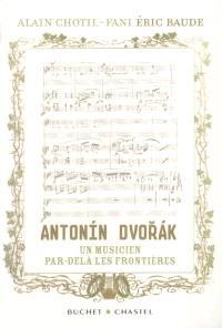 Antonin Dvorak, un musicien par-delà les fontières : l'histoire redécouverte