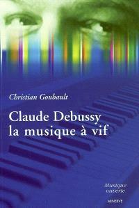 Claude Debussy, la musique à vif