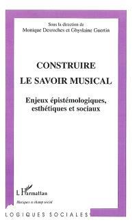 Construire le savoir musical : enjeux épistémologiques, esthétiques et sociaux