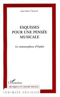 Esquisse pour une pensée musicale : la métamorphose d'Orphée