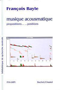 La musique acousmatique : propositions... positions
