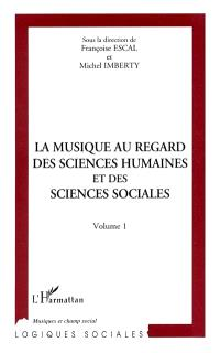 La musique au regard des sciences humaines et des sciences sociales : actes du colloque, Maison des sciences de l'homme, Paris 10 et 11 février 1994. Volume 1