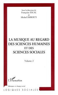 La musique au regard des sciences humaines et des sciences sociales : actes du colloque, Maison des sciences de l'homme, Paris 10 et 11 février 1994. Volume 2