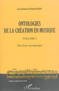 Ontologies de la création en musique. Volume 3, Des lieux en musique