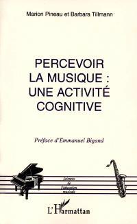 Percevoir la musique : une activité cognitive