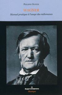 Wagner : manuel pratique à l'usage des mélomanes