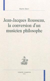 Jean-Jacques Rousseau, la conversion d'un musicien philosophe