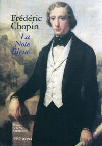 Frédéric Chopin : la note bleue : exposition du bicentenaire, Musée de la vie romantique, 2 mars-11 juillet 2010