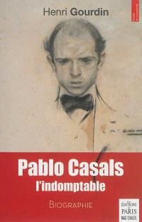 Pablo Casals, l'indomptable : biographie