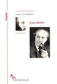 Ernest Bloch ou Un prophète en son temps