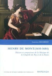 Henry Du Mont (1610-1684) : maistre et compositeur de la Musique de la Chapelle du Roy et de la Reyne